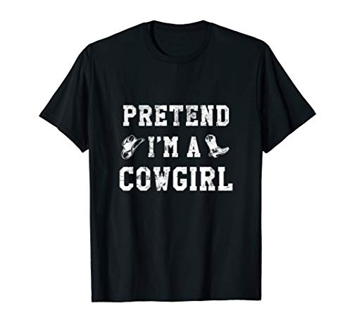 Pretend I'm A Cowgirl Funny Western Halloween Costume Party  T-Shirt