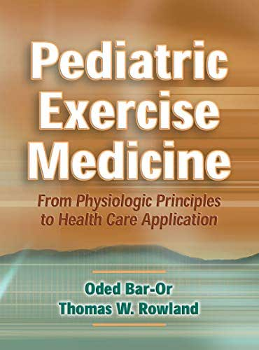 Pediatric Exercise Medicine: From Physiological Principles to Healthcare Application