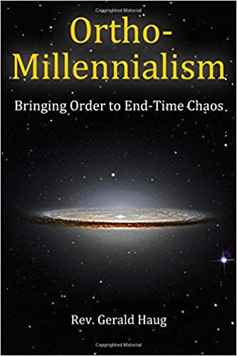 Ortho-Millennialism: Bringing Order to End-Time Chaos