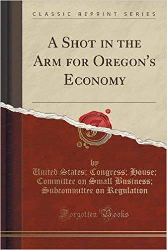 Book A Shot in the Arm for Oregon's Economy (Classic Reprint)