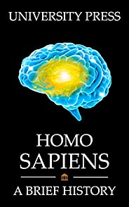 Homo Sapiens Book: A Brief History of Our Human Species: From Bi-Pedal Primates to Space-Conquering Explorers