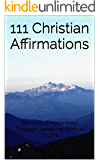 111 Christian Affirmations: Become Empowered Through Speaking Biblical Truths