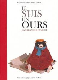 Je suis un ours par Jean-François Dumont