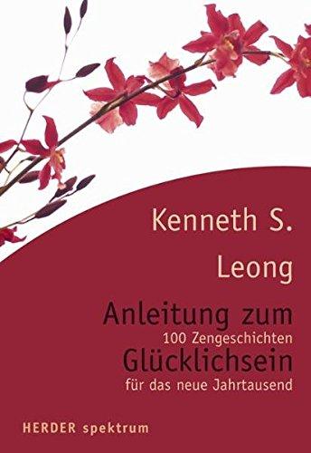 Anleitung zum Glücklichsein: 100 Zengeschichten für das neue Jahrtausend (Herder Spektrum)