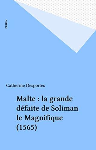 Malte Grande - Malte : la grande défaite de Soliman le Magnifique (1565) (French Edition)