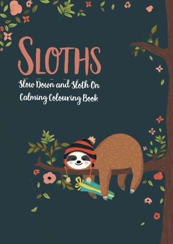 Sloths - Slow Down &Amp; Sloth On: Calming Colouring Book -