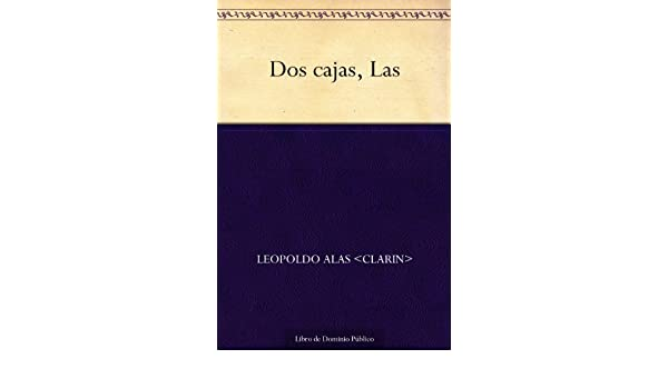 Amazon.com: Las Dos cajas (Spanish Edition) eBook: Leopoldo Alas <Clarin>: Kindle Store