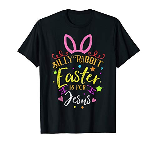 Silly Rabbit Easter Is for Jesus TShirt Novelty Gift -