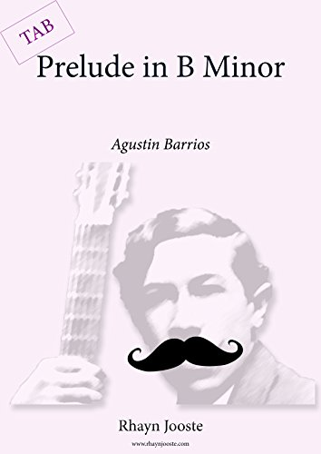 - Agustin Barrios Prelude in B minor: Classical Guitar Score with TAB (Barrios Series Book 2)