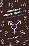 Nonbinary Gender Identities: History, Culture, Resources