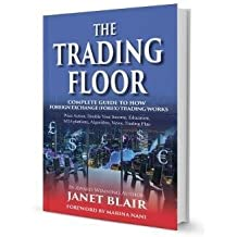 The Trading Floor: Trading Strategies, Work from Home, Day Trading, Double Your Income, Trading Platforms, FX, News: Complete Guide To How Foreign Exchange (Forex) Trading Works