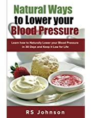 Natural Ways to Lower Blood Pressure: Learn how to naturally Lower your blood pressure in 30 days and keep it Low for Life