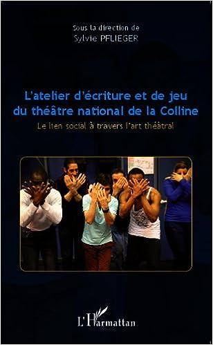 Lire en ligne L'atelier d'écriture et de jeu du théâtre national de la Colline epub pdf