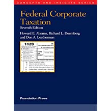 Abrams, Doernberg and Leatherman's Federal Corporate Taxation, 7th (Concepts and Insights Series)