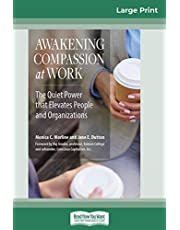 Awakening Compassion at Work: The Quiet Power That Elevates People and Organizations (16pt Large Print Edition)