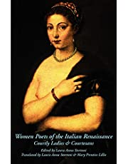 Women Poets of the Italian Renaissance: Courtly Ladies and Courtesans [A Dual-Language Italian/English Edition]