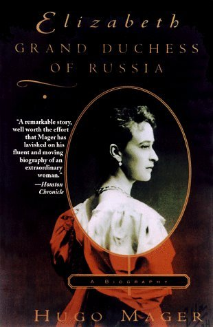 Elizabeth: Grand Duchess of Russia by Hugo Mager (1999-09-14) - Grand Duchess