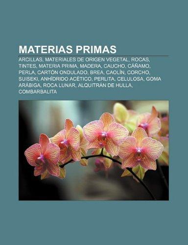 Materias Primas: Arcillas, Materiales de Origen Vegetal, Rocas, Tintes, Materia Prima, Madera, Caucho, Canamo, Perla, Carton...