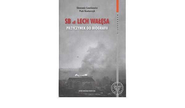 SB A Lech Walesa Przyczynek Do Biografii POLISH Piotr Gontarczyk Slawomir Cenckiewicz 9788360464748 Amazon Books