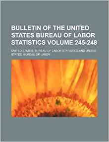 Bulletin of the united states bureau of labor statistics volume 245 248 united states bureau - United states bureau of statistics ...