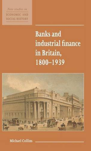 banks-and-industrial-finance-in-britain-1800-1939-new-studies-in-economic-and-social-history