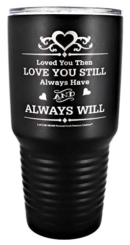 GIFT WIFE HUSBAND Loved You Then LOVE YOU STILL Always have ALWAYS WILL Engraved Stainless Steel Vacuum Insulated Travel Mug Valentine Her Him Anniversary Birthday Mothers Christmas (Jet Black, 30oz)