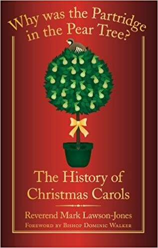 Why Was the Partridge in the Pear Tree?: The History of Christmas Carols:  Reverend Mark Lawson-Jones, Bishop Dominic Walker: 9780752459578:  Amazon.com: ... - Why Was The Partridge In The Pear Tree?: The History Of Christmas
