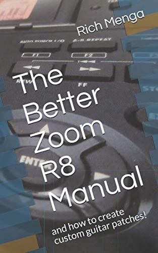 The Better Zoom R8 Manual: and how to create custom guitar patches!