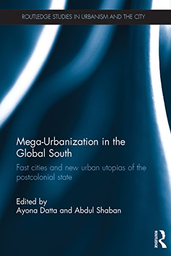 Mega-Urbanization in the Global South: Fast cities and new urban utopias of the postcolonial state (Routledge Studies in Urbanism and the City Book 8) por Ayona Datta