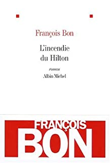 L'incendie du Hilton : roman, Bon, François
