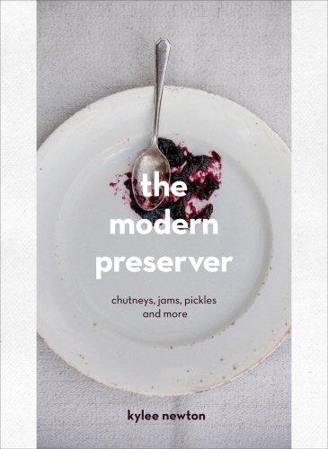 The Modern Preserver  Chutneys Pickles Jams And More
