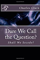 Dare We Call the Question?: Shall We Secede?
