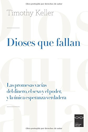 Dioses que fallan: Las promesas vacias del dinero, el sexo y el poder, y la unica esperanza verdadera (Spanish Edition) [Timothy Keller] (Tapa Blanda)