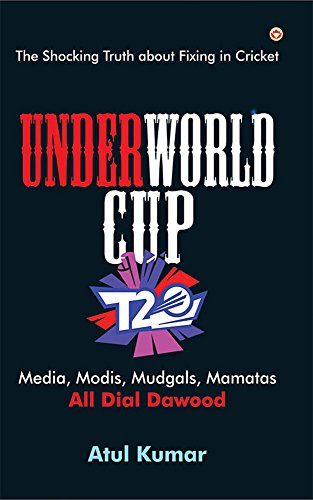 Amazon underworld cup the shocking truth about fixing in underworld cup the shocking truth about fixing in cricket by atul kumar fandeluxe PDF