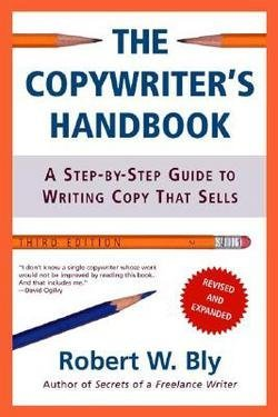 The Copywriter's Handbook : A Step-By-Step Guide to Writing Copy That Sells (Paperback - Revised Ed.)--by Robert W. Bly [2006 Edition] ISBN: 9780805078046