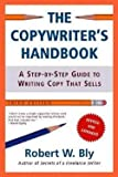 img - for The Copywriter's Handbook : A Step-By-Step Guide to Writing Copy That Sells (Paperback - Revised Ed.)--by Robert W. Bly [2006 Edition] ISBN: 9780805078046 book / textbook / text book