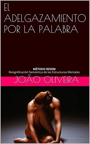 El ADELGAZAMIENTO POR LA PALABRA: Método RESEM Resignificación Semántica de las Estructuras Mentales (Spanish