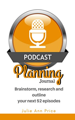Podcast Planning Journal: Brainstorm, research and outline your next 52 episodes (Marketing Planners Book - Journal Ann