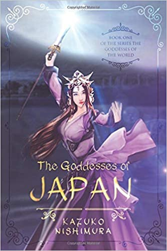 The Goddesses of Japan: The first book of the series of the ...