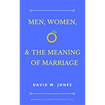 Men, Women, and the Meaning of Marriage: Marriage in Christian Perspective