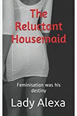 The Reluctant Housemaid: Feminisation was his destiny Paperback