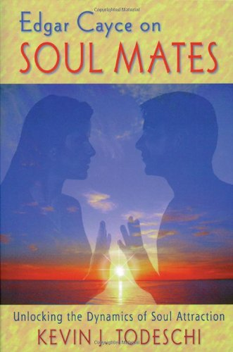 Edgar Cayce on Soul Mates: Unlocking the Dynamics of Soul Attraction: Kevin J. Todeschi: 9780876044155: Amazon.com: Books