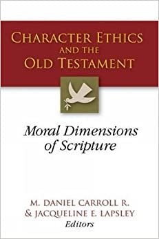Book Character Ethics and the Old Testament: Moral Dimensions of Scripture