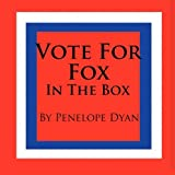 Vote for Fox--in the Box, Penelope Dyan, 1935118250