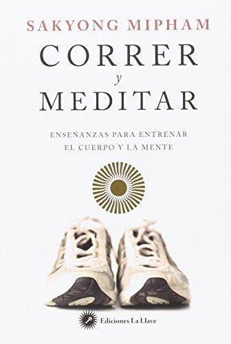 Correr Y Meditar: Enseñanzas Para Entrenar El Cuerpo Y La Mente