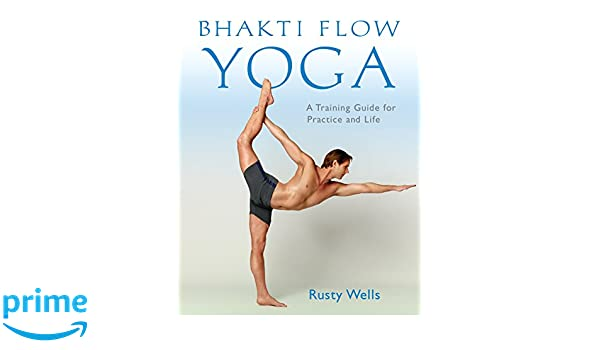 Bhakti Flow Yoga: A Training Guide for Practice and Life ...