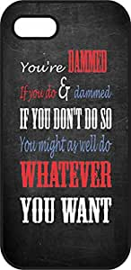iphone 6 (4.7 in) case - Dammed if you do, dammed if you don't do , you might as well do what ever you want - Black Plastic Protective Case - Love, inspiration and motivation quotes