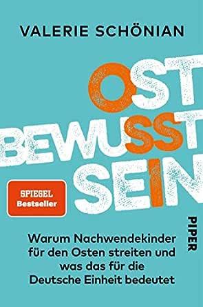 Amazon.com: Ostbewusstsein: Warum Nachwendekinder für den Osten streiten  und was das für die Deutsche Einheit bedeutet (German Edition) eBook:  Schönian, Valerie: Kindle Store