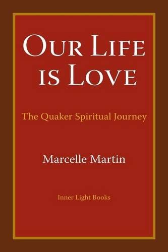Read Online Our Life Is Love: The Quaker Spiritual Journey pdf epub