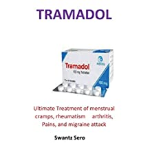Tramadol: Ultimate Treatment of menstrual cramps, rheumatism     arthritis, Pains, and migraine attack